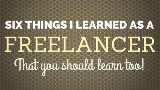 six things i learned as a freelancer