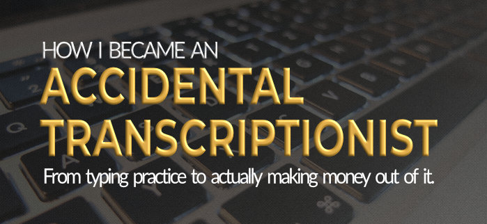 How I Became an Accidental Transcriptionist 1